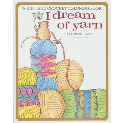 I Dream of Yarn: A Knit and Crochet Coloring Book -  ()