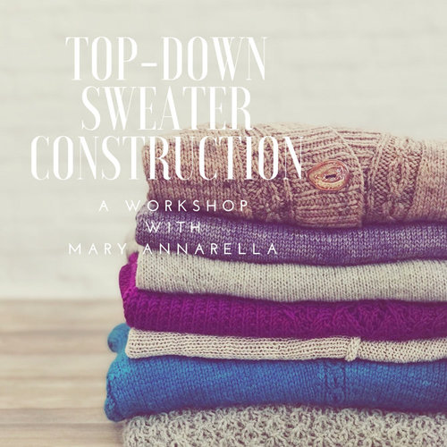 Top-Down Sweater Construction with Mary Annarella -  ()